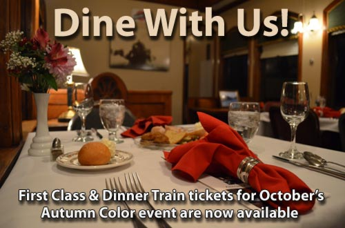 Dine with us! First Class and Dinner Train tickets available now for October Autumn Color event.